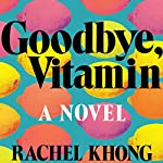 Goodbye, Vitamin: A Novel | Rachel Khong