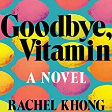 Goodbye, Vitamin: A Novel Audiobook by Rachel Khong Narrated by Therese Plummer