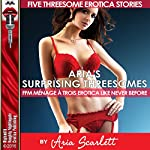 Aria's Surprising Threesomes: FFM Ménage à Trois Erotica Like Never Before: Five Threesome Erotica Stories | Aria Scarlett