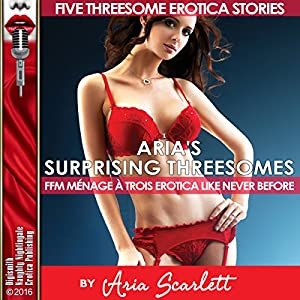 Aria's Surprising Threesomes: FFM Ménage à Trois Erotica Like Never Before Audiobook