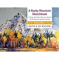 A Rocky Mountain Sketchbook: A Step-by-Step Guide to Watercolour Painting and Drawing in the Mountain Landscape – Volume 1
