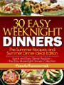 30 Easy Weeknight Dinners – The Summer Recipes and Summer Dinner Ideas Edition (Quick and Easy Dinner Recipes – The Easy Weeknight Dinners Collection Book 2)