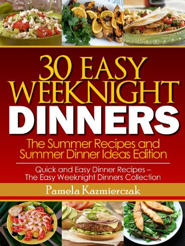 30 Easy Weeknight Dinners The Summer Recipes And Summer Dinner