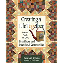 Creating a Life Together: Practical Tools to Grow Ecovillages and Intentional Communities (English Edition)