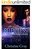 Relentless: A Vampire King's Desire (Relentless BWWM Vamp Series Book 1)