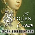 The Stolen Crown: It Was a Secret Marriage - One That Changed the Fate of England Forever Audiobook by Susan Higginbotham Narrated by John Lee, Alison Larkin