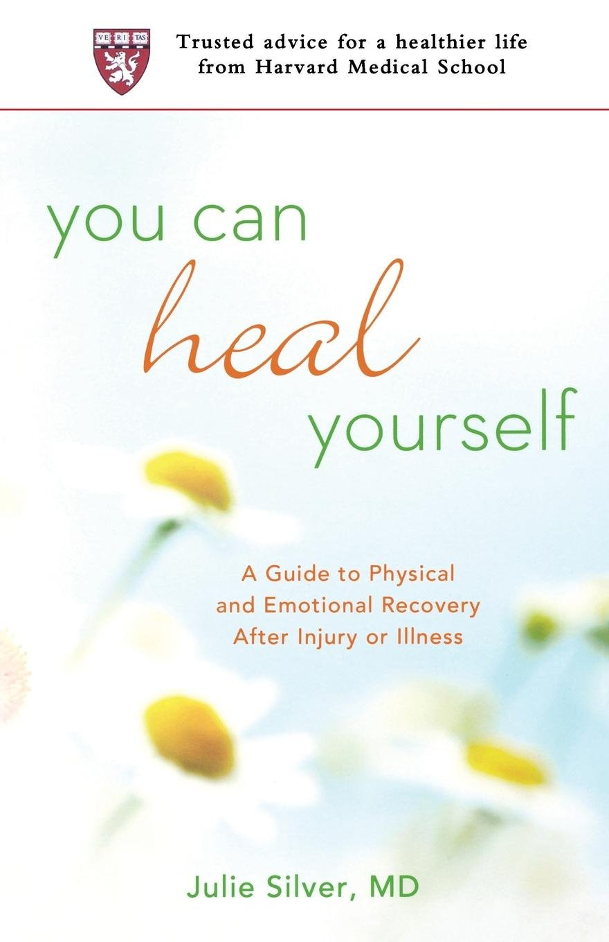 You Can Heal Yourself: A Guide to Physical and Emotional Recovery After Injury or Illness ebook
