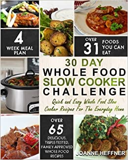 30 day whole food slow cooker challenge quick and easy whole food 30 day whole food slow cooker challenge quick and easy whole food slow cooker recipes for the everyday home delicious triple tested family approved forumfinder Gallery