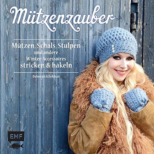 Mützenzauber: Mützen, Schals, Stulpen und andere Winter-Accessoires stricken & häkeln