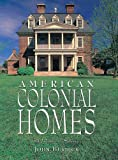 American Colonial Homes: A Pictorial History
