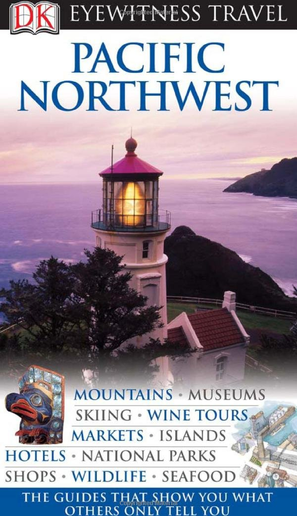 Pacific Northwest (Eyewitness Travel Guides)