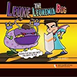 Leuke the Leukemia Bug: Squash that Bug and Sweep Him Under the Rug | Christopher Knisely