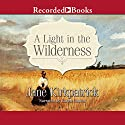 A Light in the Wilderness Audiobook by Jane Kirkpatrick Narrated by Karen   Chilton