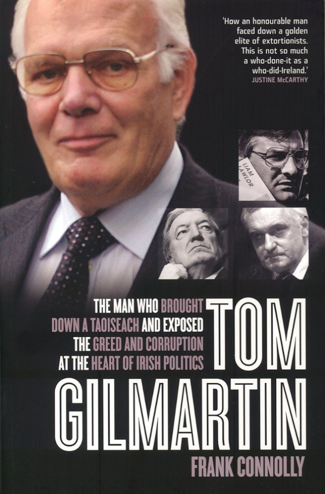Tom Gilmartin: The Man Who Brought Down a Taoiseach and Exposed Greed and Corruption by Gill & MacMillan, Limited