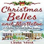 Christmas Belles and Mistletoe: Love on Kissing Bridge Mountain, Book 6   Linda West