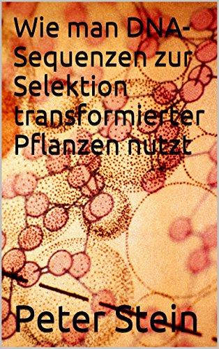Wie man DNA-Sequenzen zur Selektion transformierter Pflanzen nutzt (German Edition)
