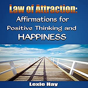 Law of Attraction: Affirmations for Positive Thinking and Happiness Audiobook