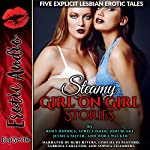 Steamy Girl on Girl Stories: Five Explicit Lesbian Erotic Tales | Roxy Rhodes,April Fisher,Joni Blake,Jessica Silver,Nora Walker