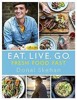 Eat. Live. Go - Fresh Food Fast: Fresh Food Fast by [Skehan, Donal]