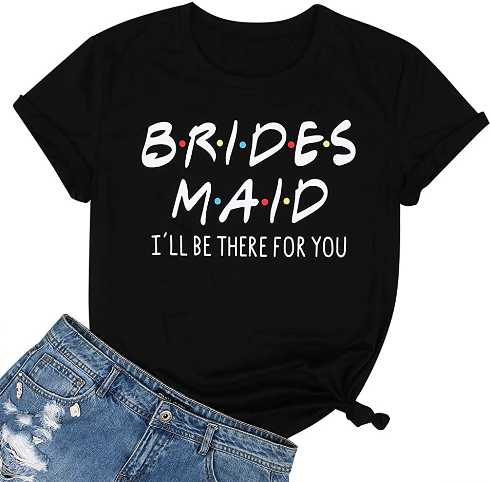 Friends Bridesmaid Shirts Bridesmaid I'll be There for You T Shirt Women Letter Print Bride's Squad Tees Tops T-Shirt