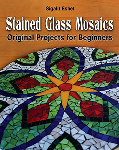 Stained Glass Mosaics: Original Projects for Beginners (Art and crafts Book 7)