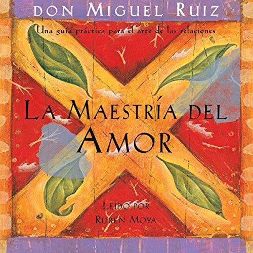 La Maestría del Amor [The Master of Love]: Una guía práctica para el arte de las relaciones