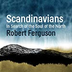 Scandinavians: In Search of the Soul of the North | Robert Ferguson