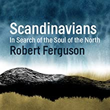 Scandinavians: In Search of the Soul of the North Audiobook by Robert Ferguson Narrated by Mark Meadows