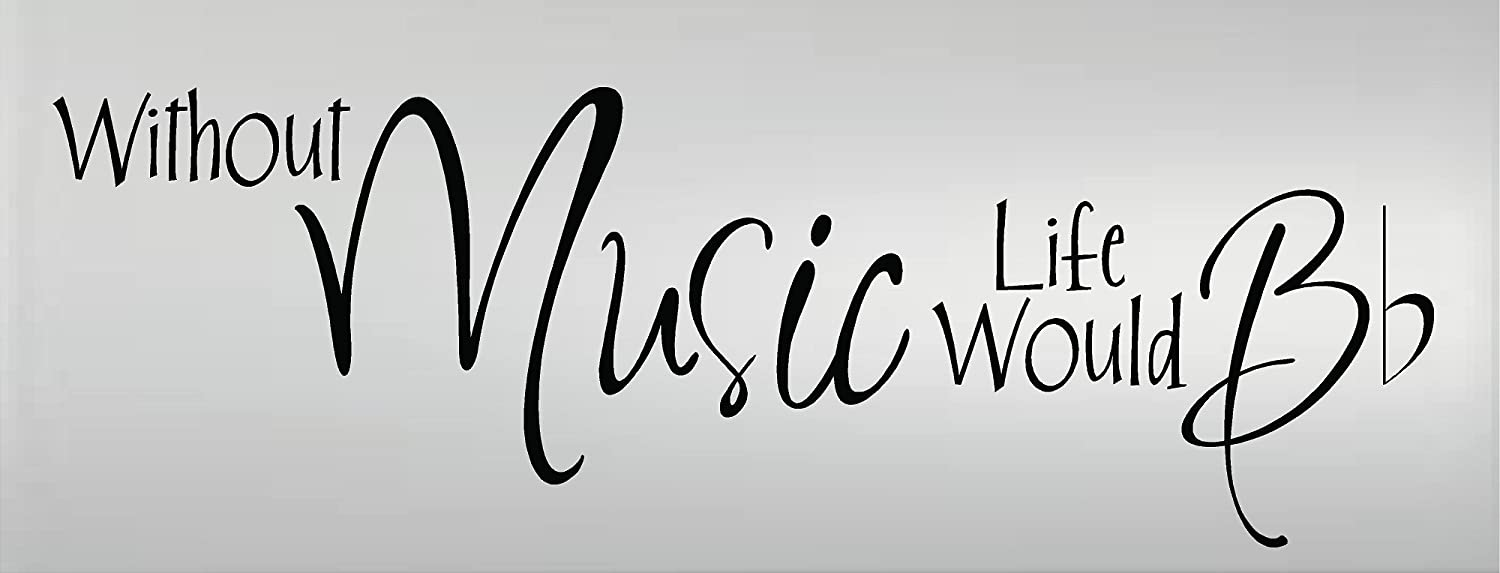 WITHOUT MUSIC LIFE WOULD B FLAT VINYL WALL ART