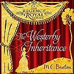 The Westerby Inheritance: Regency Royal, Book 1   M. C. Beaton