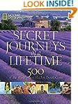 Secret Journeys of a Lifetime: 500 of...