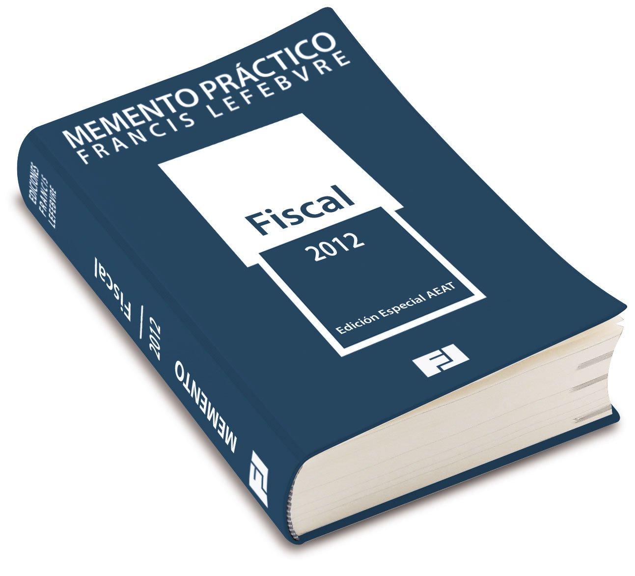 MEMENTO PRÁCTICO FISCAL 2012: Edición especial AEAT: Amazon.es: FRANCIS LEFEBVRE: Libros