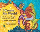 img - for I Create My World; the Power of Thought to Shape Our Lives: a Book of Affirmations book / textbook / text book
