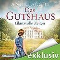 Glanzvolle Zeiten (Die Gutshaus-Saga 1) Hörbuch von Anne Jacobs Gesprochen von: Daniela Hoffmann