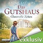 Glanzvolle Zeiten (Die Gutshaus-Saga 1) | Anne Jacobs