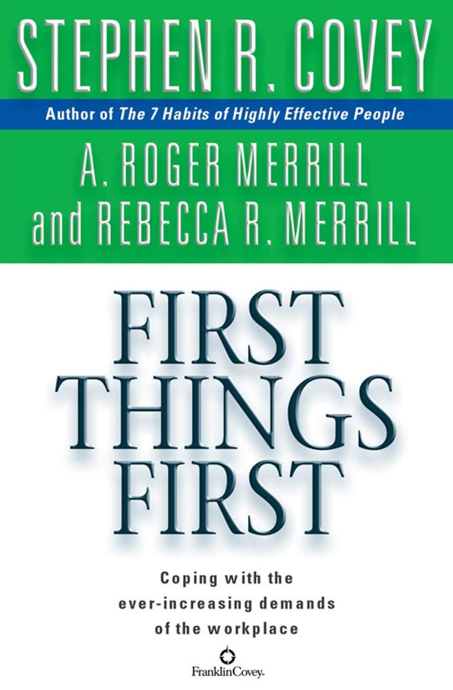 First Things First Amazon Ca Stephen R Covey A Roger Merrill Books