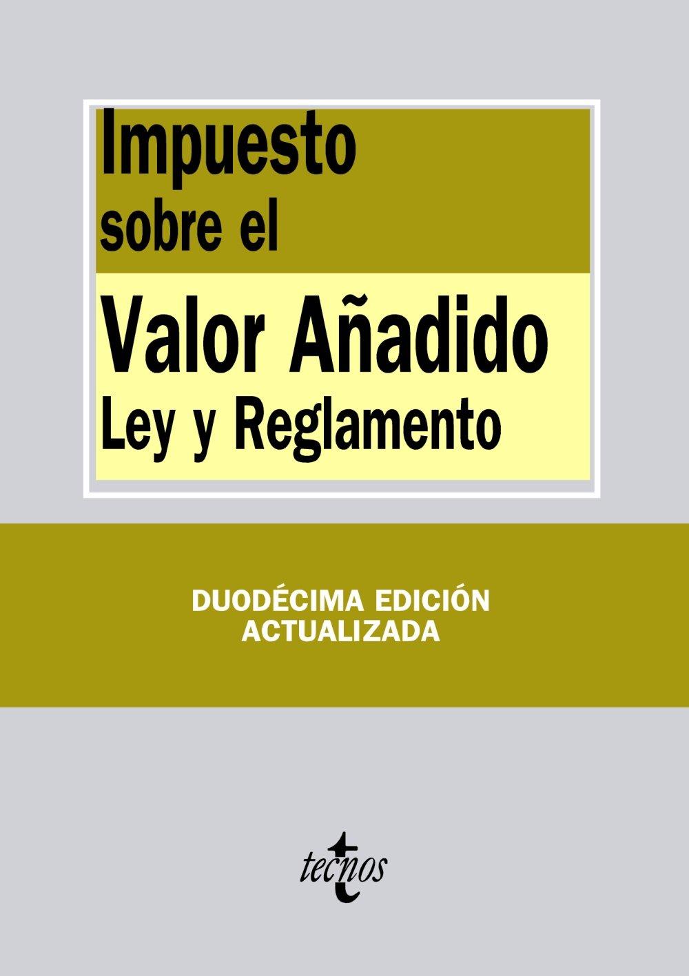 Impuesto sobre el Valor Añadido: Ley y Reglamento Derecho - Biblioteca De Textos Legales: Amazon.es: Editorial Tecnos: Libros