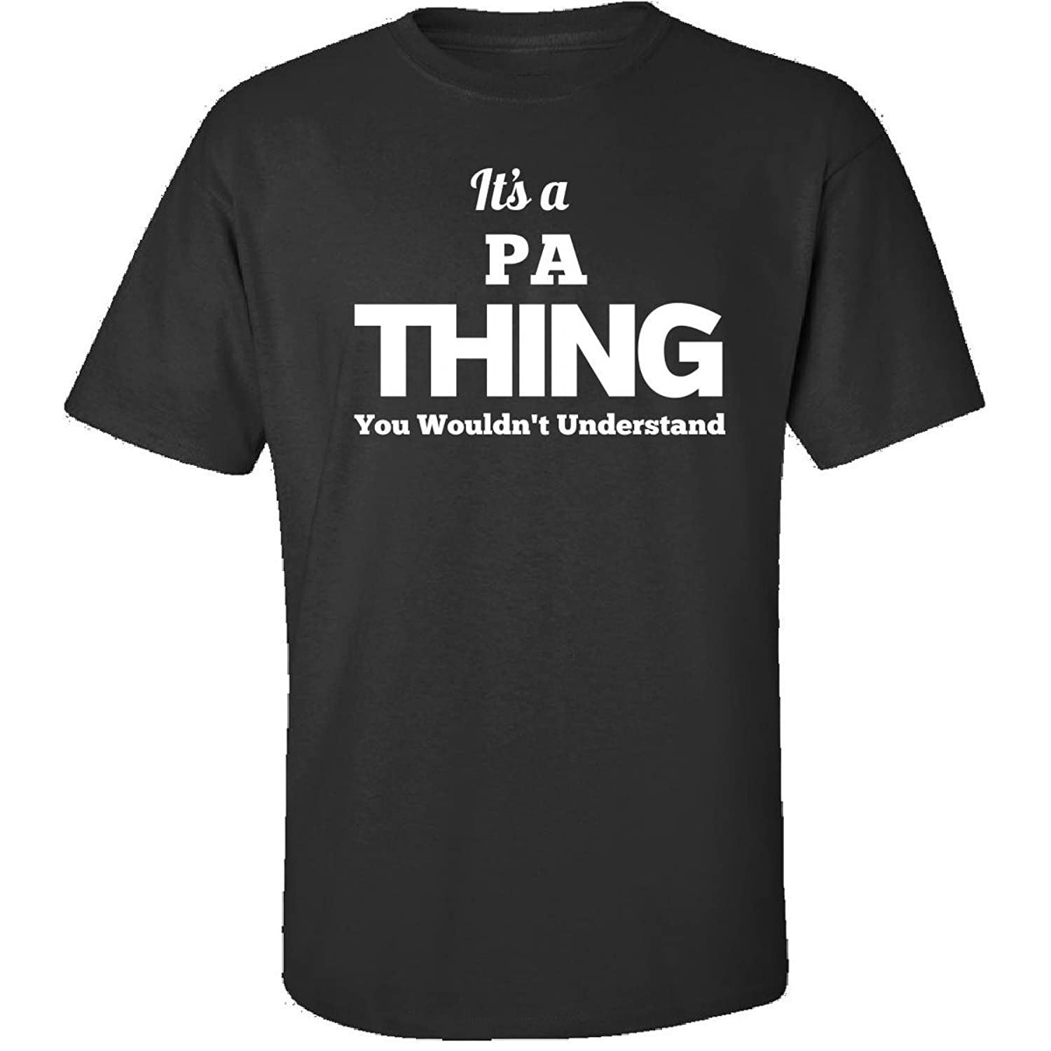 Its A Pa Thing You Wouldnt Understand - Adult Shirt