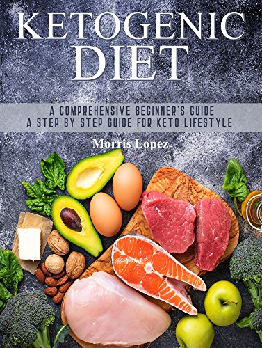 - Ketogenic Diet: A Comprehensive Beginner's Guide - A Step By Step Guide For Keto Lifestyle