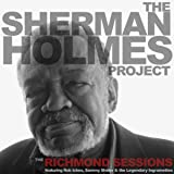 The Sherman Holmes Project: The Richmond Sessions