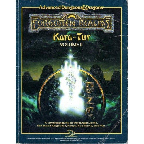 AD&D: Forgotten Realms, Kara-Tur Volume II A complete Guide to the Jungle Lands, the Island Kingdoms, Koryo, Kozakura, and Wa