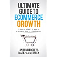 Ultimate Guide To E-commerce Growth: 7 Unexpected KPIs To Scale An E-commerce Shop To $10 Million Plus