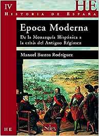 Historia de España vol 4. Época Moderna: De la Monarquía Hispánica ...