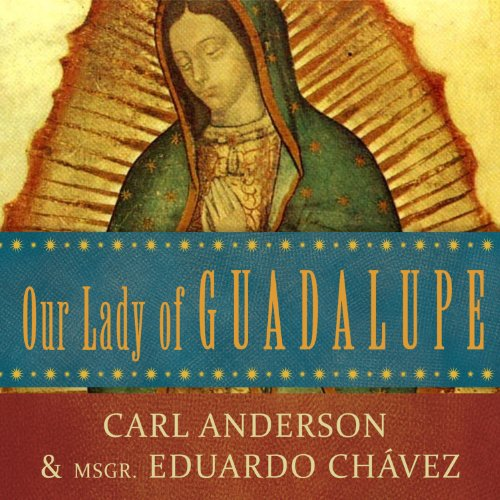 Our Lady of Guadalupe: Mother of the Civilization of Love by Tantor Audio