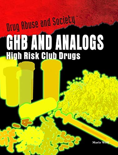 Ghb And Analogs: High Risk Club Drugs (Drug Abuse & Society: Cost to a Nation)