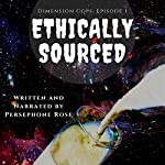 Dimension Cops: Ethically Sourced | Persephone Rose
