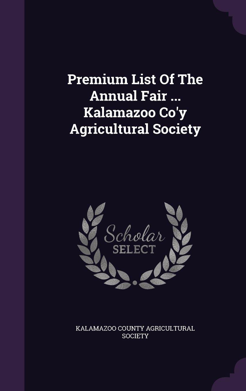 Download Premium List of the Annual Fair ... Kalamazoo Co'y Agricultural Society pdf epub