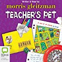 Teacher's Pet Audiobook by Morris Gleitzman Narrated by Morris Gleitzman