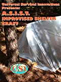 Universal Survival Innovations Presents: A.S.I.S.T. Improvised Shelter Craft