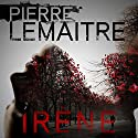 Irène: Camille Verhoeven, Book 1 Audiobook by Pierre Lemaitre, Frank Wynne (translator) Narrated by Peter Noble